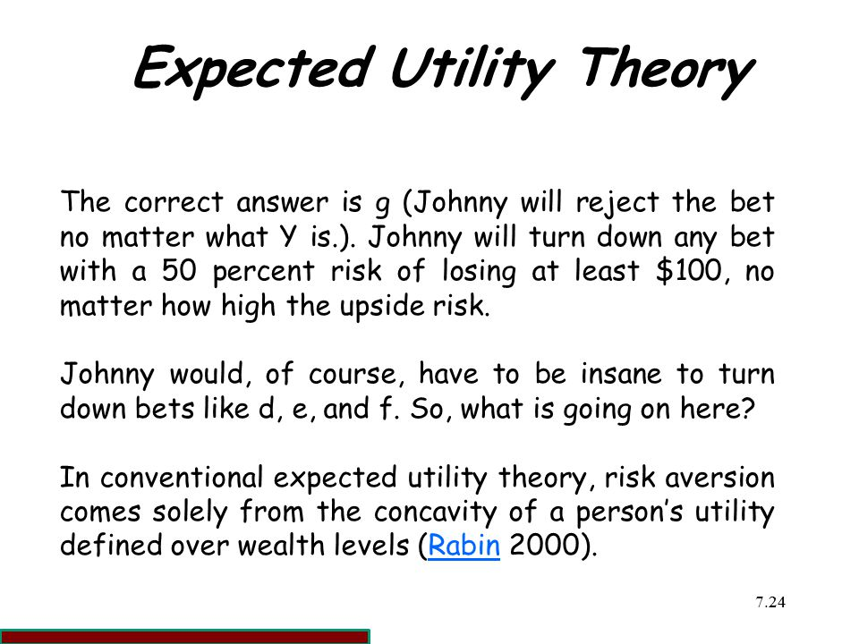 7.2424 Expected Utility Theory The correct answer is g (Johnny will reject the bet no matter what Y is.).