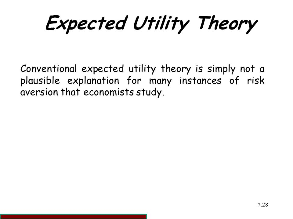 7.2828 Expected Utility Theory Conventional expected utility theory is simply not a plausible explanation for many instances of risk aversion that economists study.
