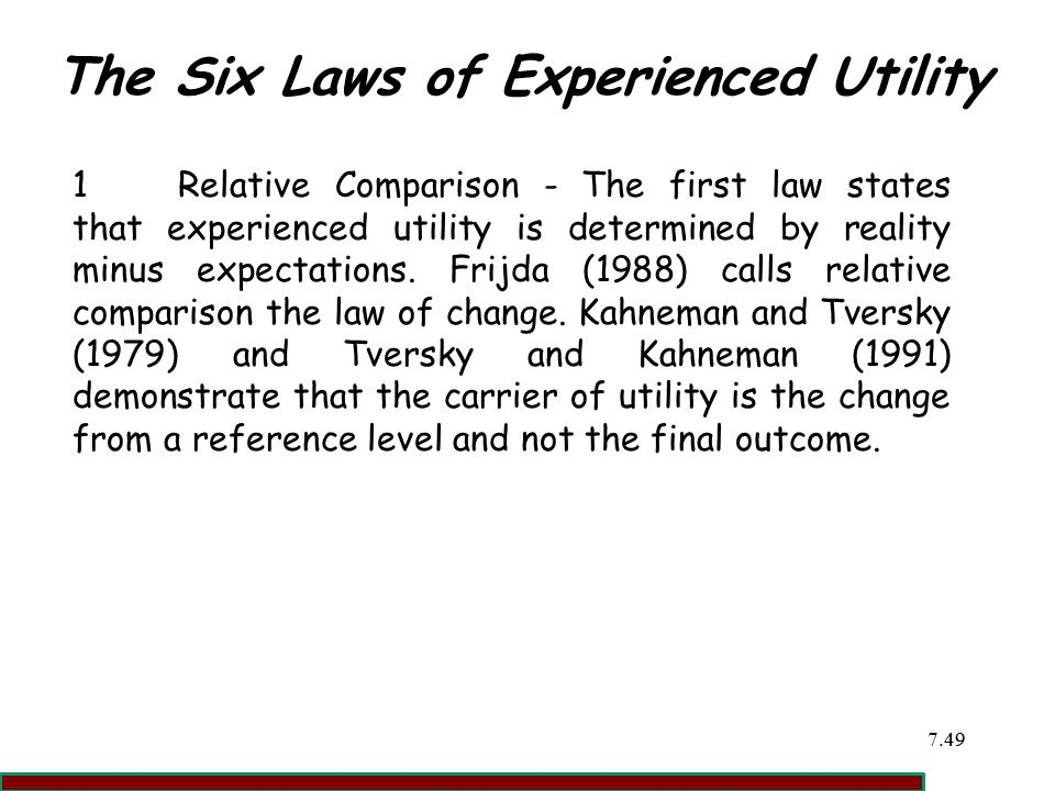 7.4949 The Six Laws of Experienced Utility 1Relative Comparison - The first law states that experienced utility is determined by reality minus expectations.