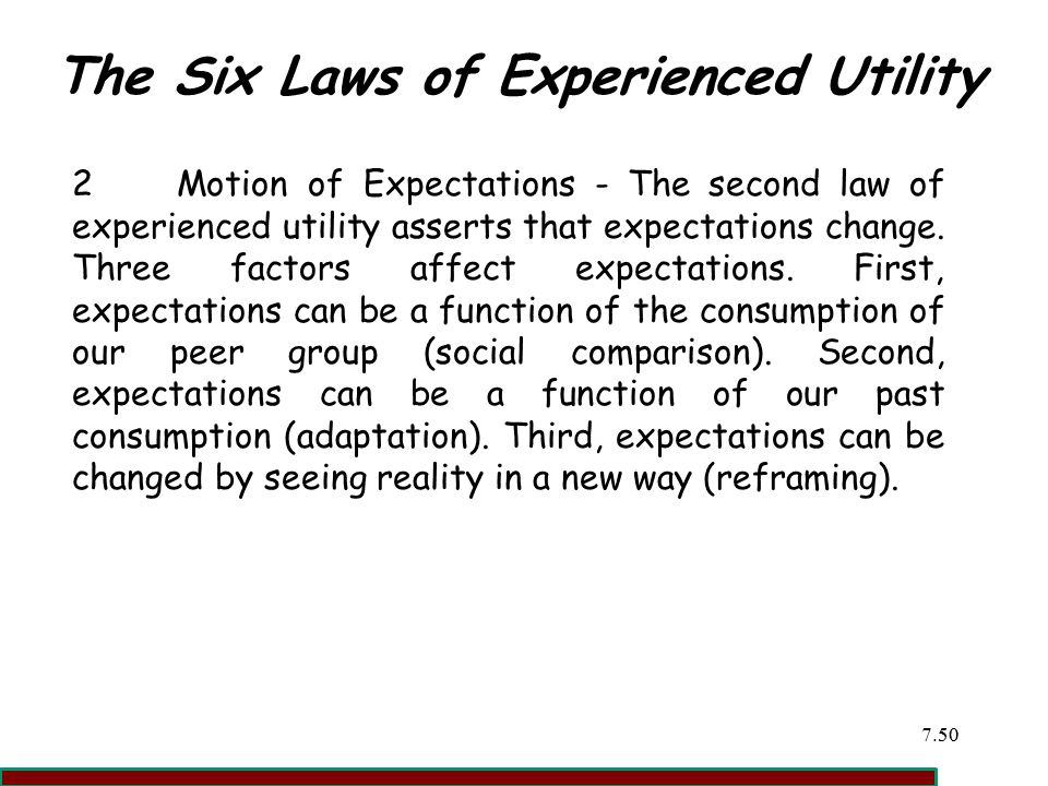 7.5050 The Six Laws of Experienced Utility 2Motion of Expectations - The second law of experienced utility asserts that expectations change.