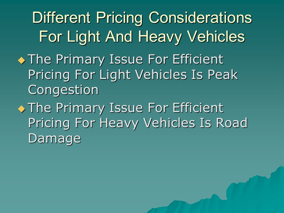 Different Pricing Considerations For Light And Heavy Vehicles  The Primary Issue For Efficient Pricing For Light Vehicles Is Peak Congestion  The Primary Issue For Efficient Pricing For Heavy Vehicles Is Road Damage