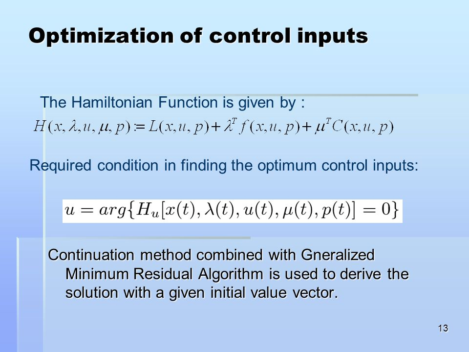 13 Optimization of control inputs Continuation method combined with Gneralized Minimum Residual Algorithm is used to derive the solution with a given initial value vector.