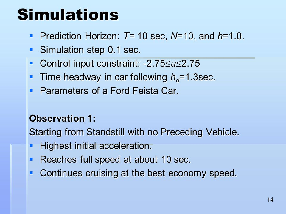 14 Simulations  Prediction Horizon: T= 10 sec, N=10, and h=1.0.
