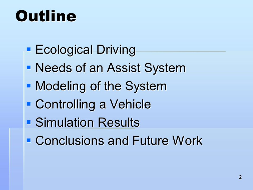 2 Outline  Ecological Driving  Needs of an Assist System  Modeling of the System  Controlling a Vehicle  Simulation Results  Conclusions and Fut
