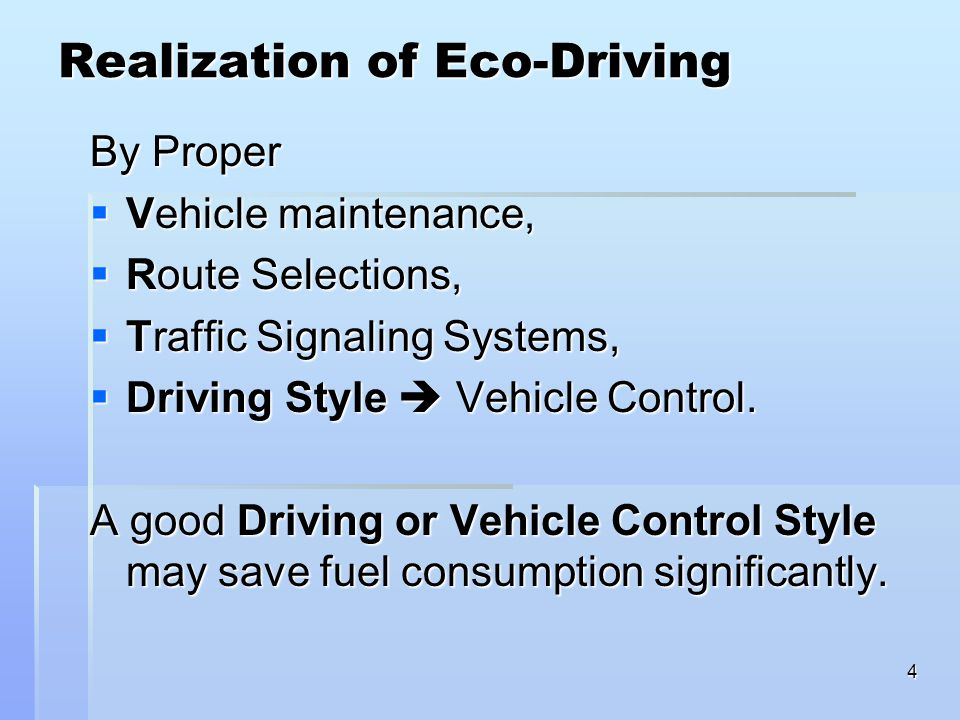 4 Realization of Eco-Driving By Proper  Vehicle maintenance,  Route Selections,  Traffic Signaling Systems,  Driving Style  Vehicle Control. A go