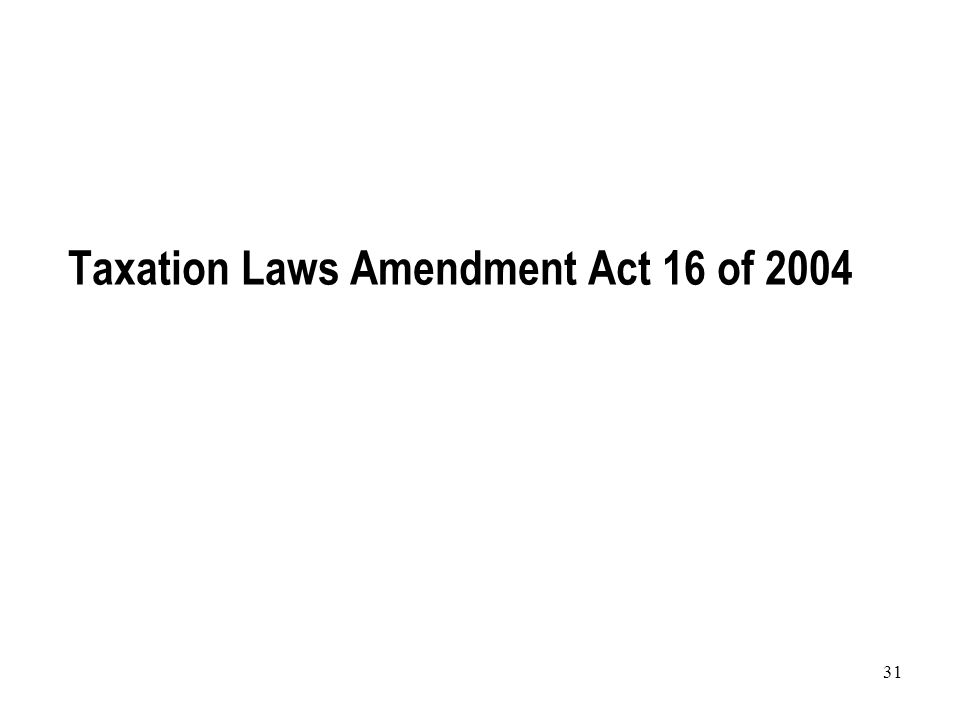 31 Taxation Laws Amendment Act 16 of 2004