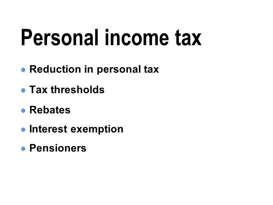 Personal income tax Reduction in personal tax Tax thresholds Rebates Interest exemption Pensioners