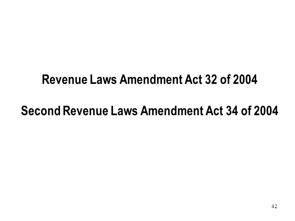 42 Revenue Laws Amendment Act 32 of 2004 Second Revenue Laws Amendment Act 34 of 2004