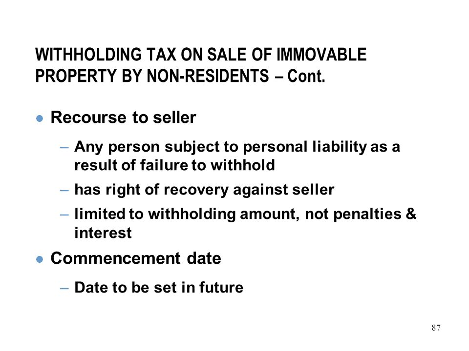 87 WITHHOLDING TAX ON SALE OF IMMOVABLE PROPERTY BY NON-RESIDENTS – Cont.