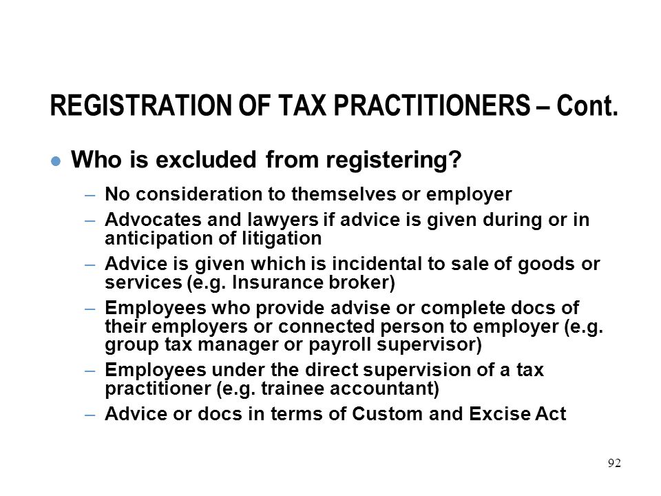 92 REGISTRATION OF TAX PRACTITIONERS – Cont. Who is excluded from registering.