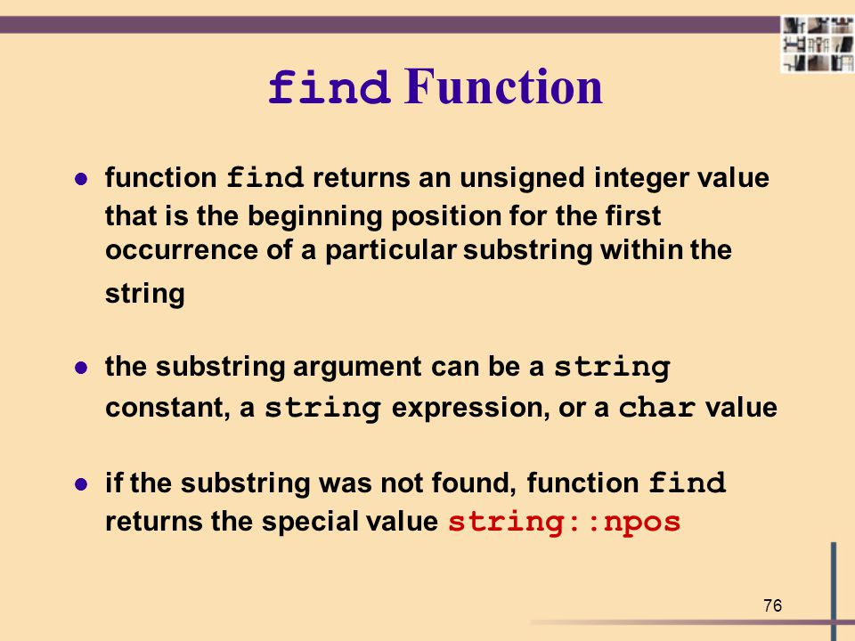 76 find Function function find returns an unsigned integer value that is the beginning position for the first occurrence of a particular substring wit