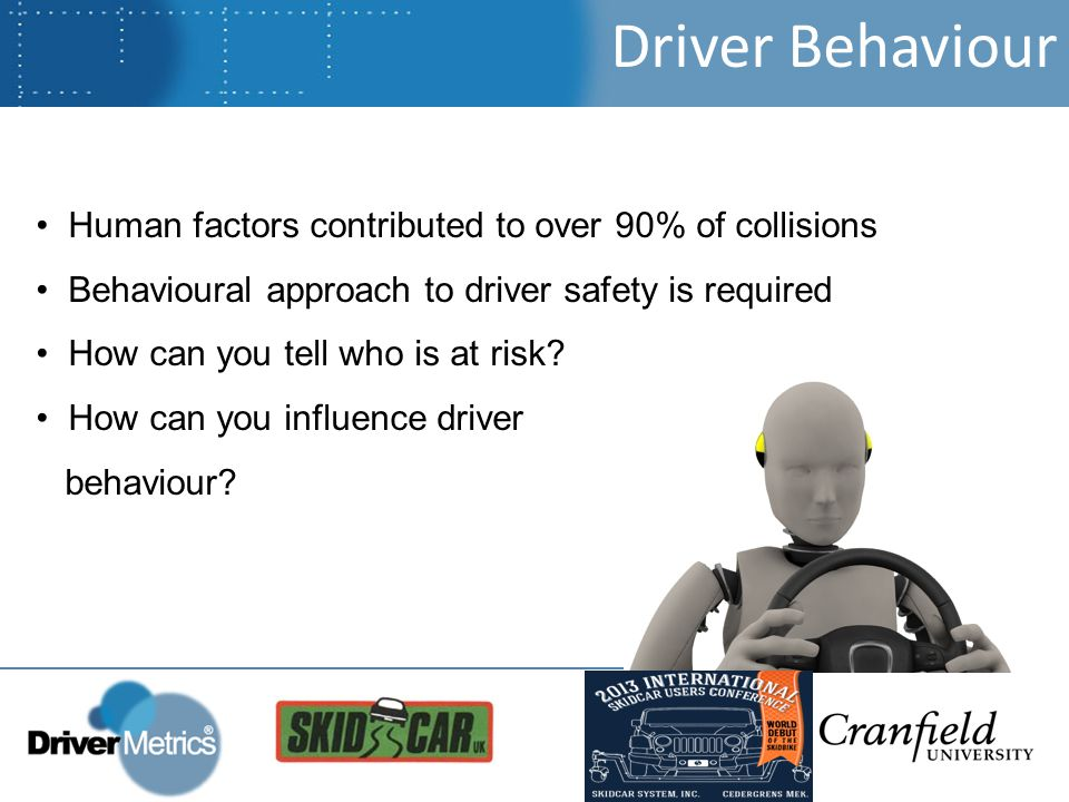 Human factors contributed to over 90% of collisions Behavioural approach to driver safety is required How can you tell who is at risk.
