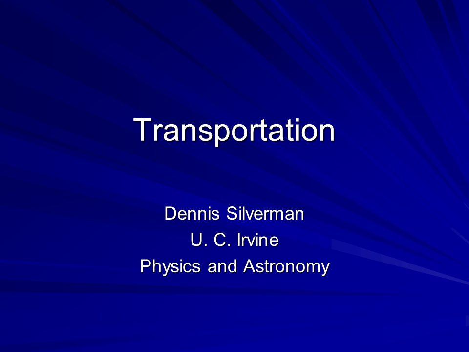 Transportation Dennis Silverman U. C. Irvine Physics and Astronomy
