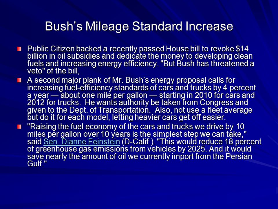Bush's Mileage Standard Increase Public Citizen backed a recently passed House bill to revoke $14 billion in oil subsidies and dedicate the money to d