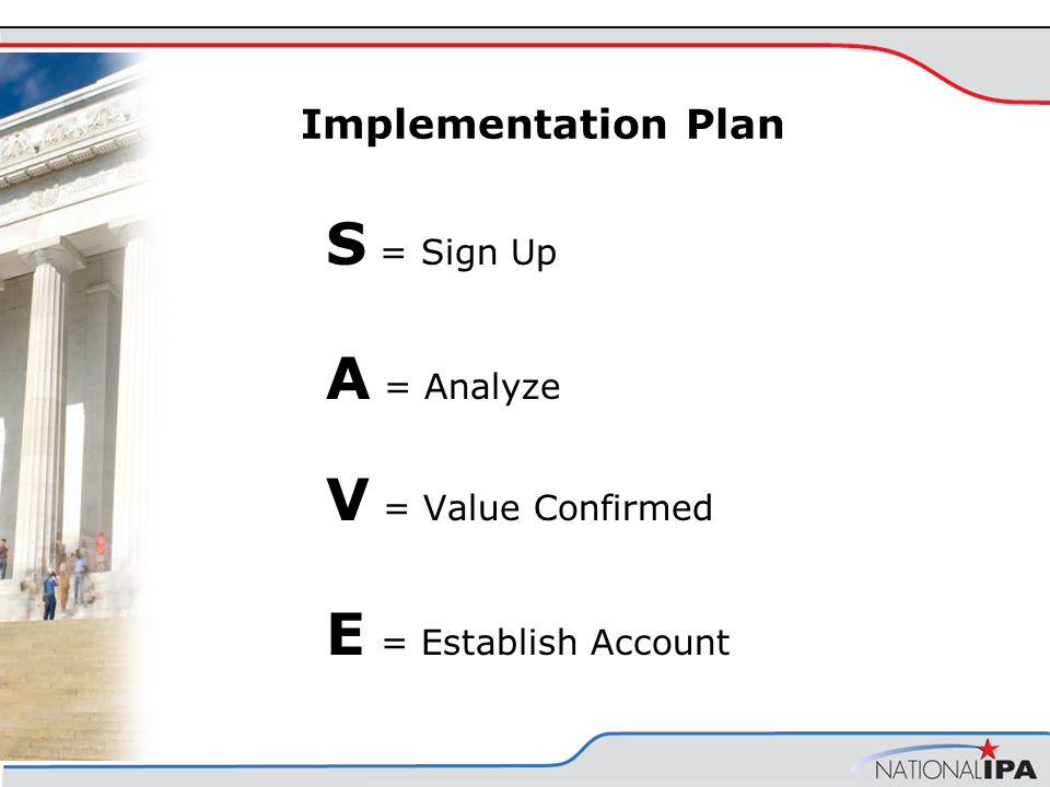 Implementation Plan S = Sign Up A = Analyze V = Value Confirmed E = Establish Account