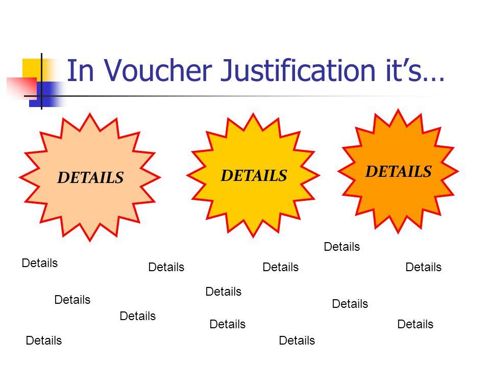 In Voucher Justification it's… DETAILS Details Details Details Details