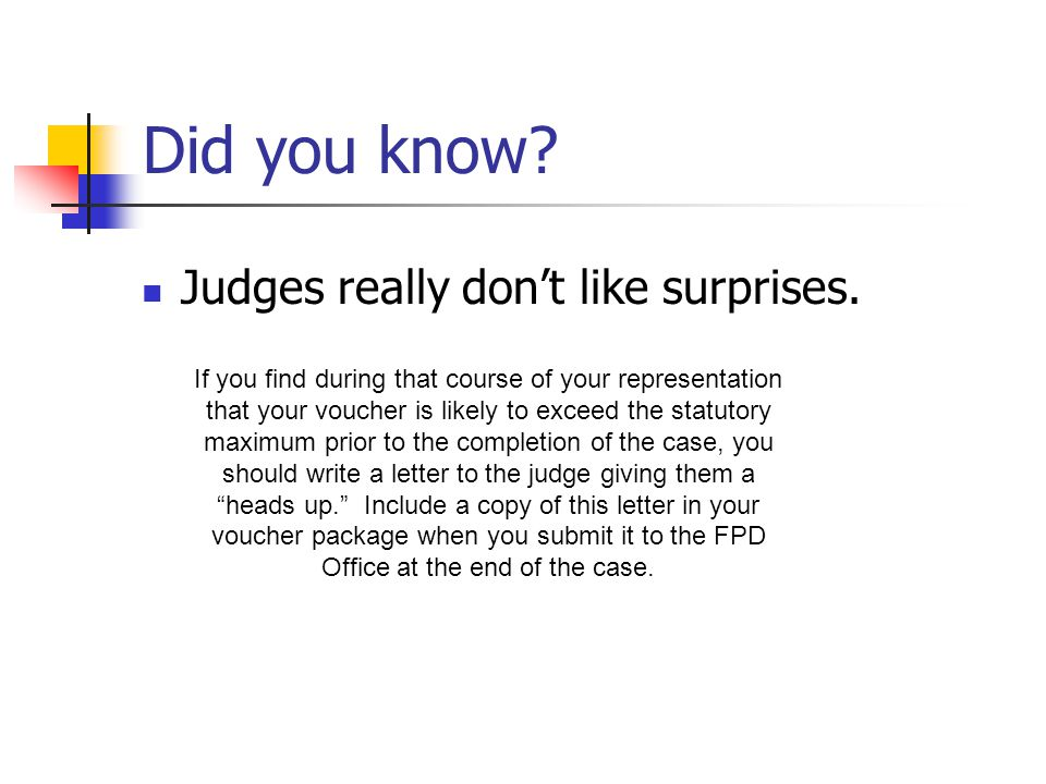 Did you know. Judges really don't like surprises.
