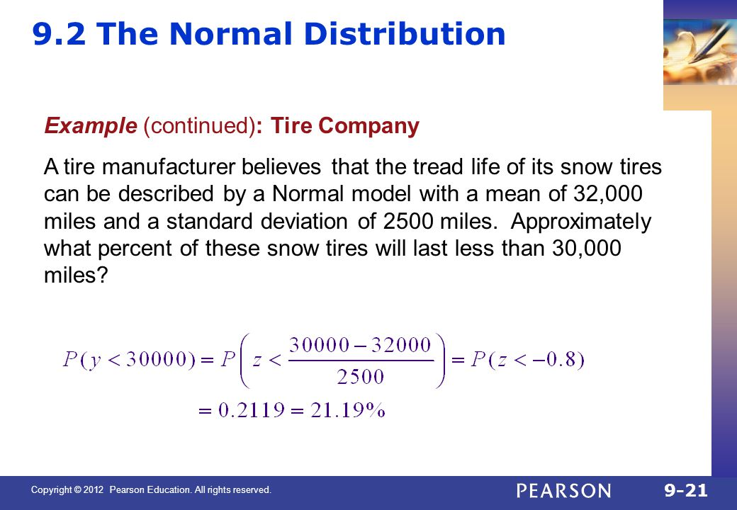 Copyright © 2012 Pearson Education. All rights reserved. 9-21 9.2 The Normal Distribution Example (continued): Tire Company A tire manufacturer believ