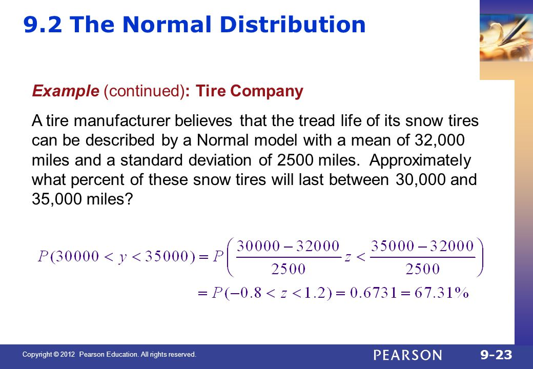 Copyright © 2012 Pearson Education. All rights reserved. 9-23 9.2 The Normal Distribution Example (continued): Tire Company A tire manufacturer believ