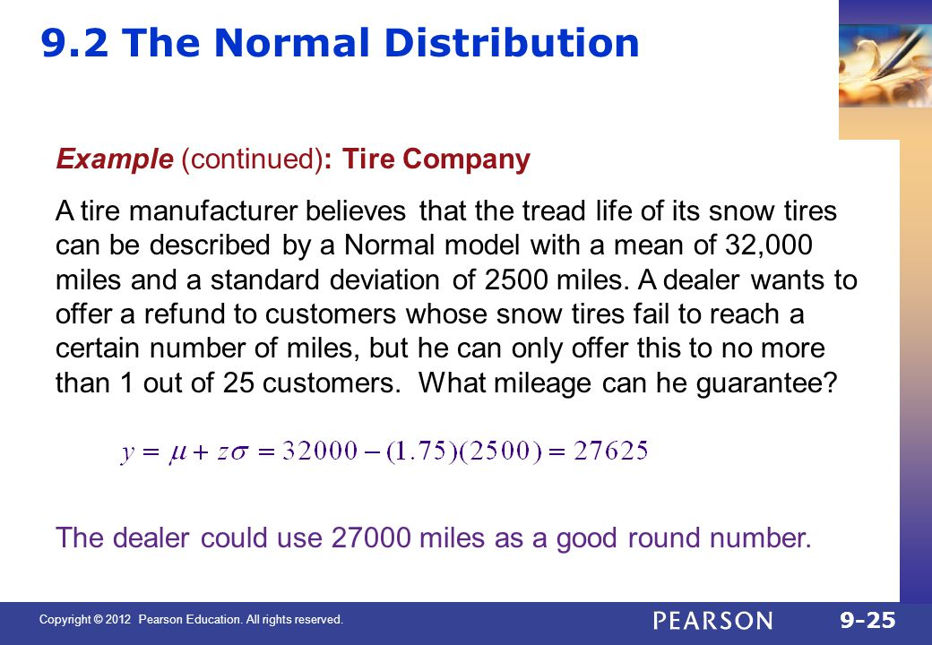 Copyright © 2012 Pearson Education. All rights reserved. 9-25 9.2 The Normal Distribution Example (continued): Tire Company A tire manufacturer believ