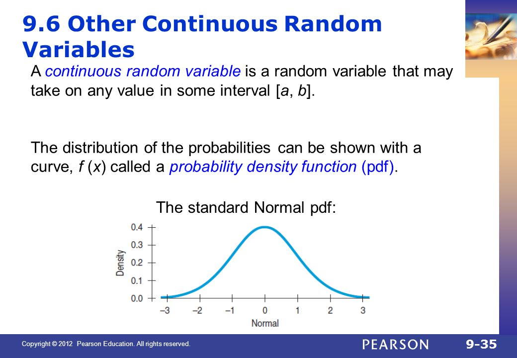 Copyright © 2012 Pearson Education. All rights reserved. 9-35 9.6 Other Continuous Random Variables A continuous random variable is a random variable