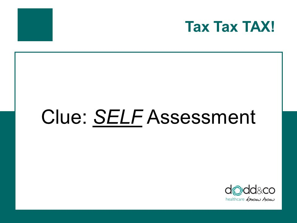 Tax Tax TAX! Clue: SELF Assessment