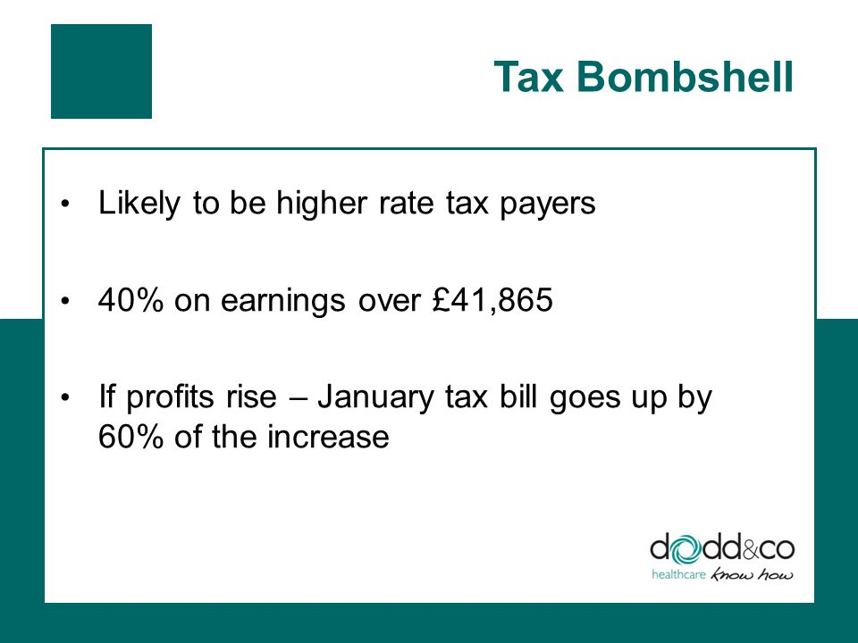 Tax Bombshell Likely to be higher rate tax payers 40% on earnings over £41,865 If profits rise – January tax bill goes up by 60% of the increase
