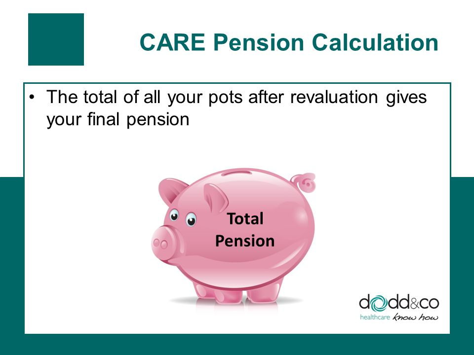 CARE Pension Calculation The total of all your pots after revaluation gives your final pension Total Pension