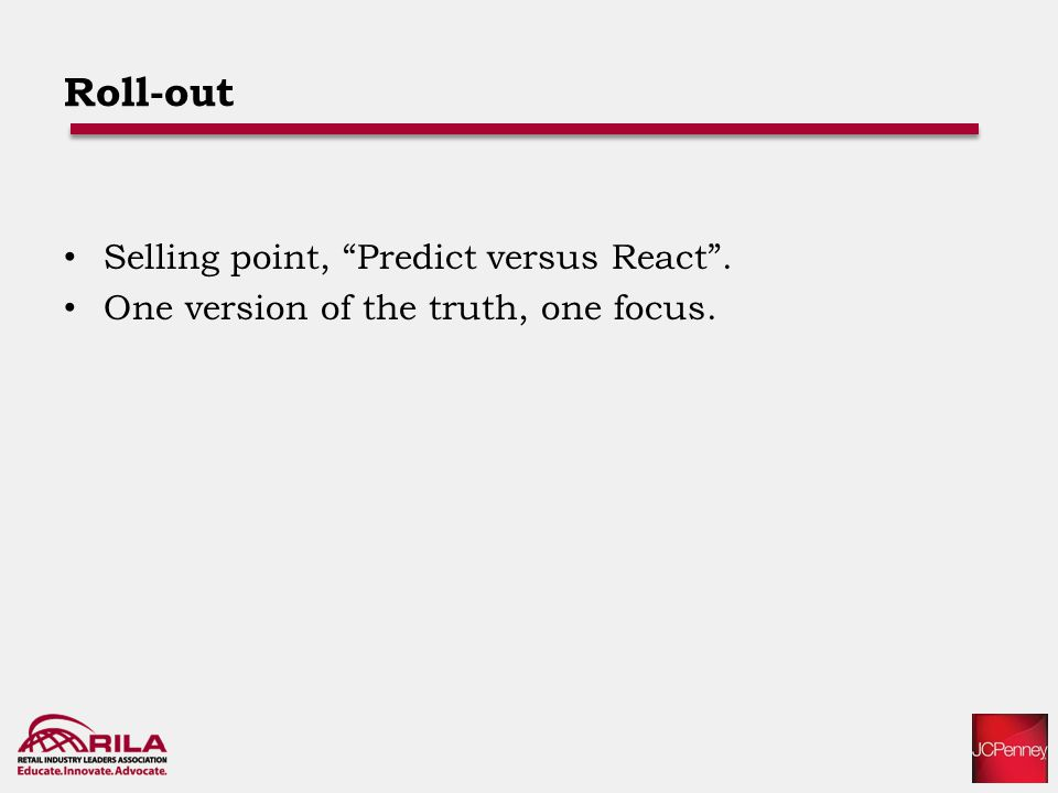 Roll-out Selling point, Predict versus React . One version of the truth, one focus.
