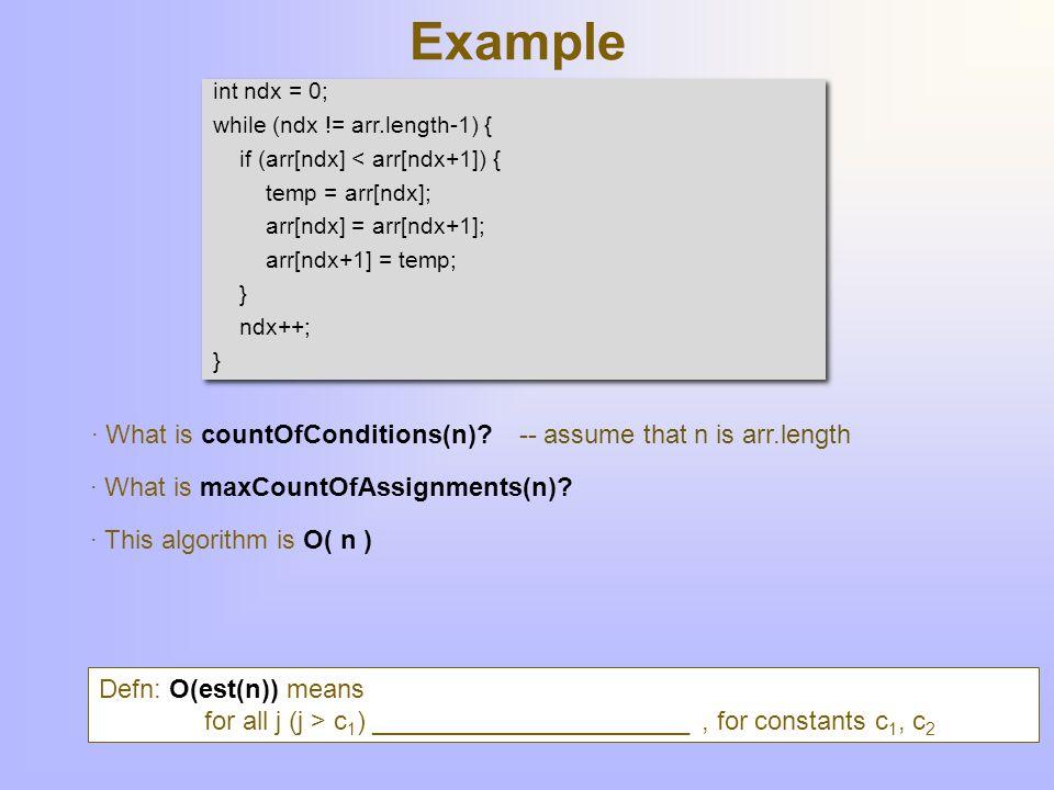 /** post: forAll j:(0<=j<a.length-1) [arr[j]<=arr[j+1]] */ public void bubbleSort(double[] arr) { int lastSwapNdx = arr.length; int newSwapNdx; double temp; while (lastSwapNdx > 0) { newSwapNdx = 0; for (int j=0; j!=lastSwapNdx-1; j++) { if (arr[j] > arr[j+1]) { temp = arr[j]; arr[j] = arr[j+1]; arr[j+1] = temp; newSwapNdx = j+1; } lastSwapNdx = newSwapNdx; } /** post: forAll j:(0<=j<a.length-1) [arr[j]<=arr[j+1]] */ public void bubbleSort(double[] arr) { int lastSwapNdx = arr.length; int newSwapNdx; double temp; while (lastSwapNdx > 0) { newSwapNdx = 0; for (int j=0; j!=lastSwapNdx-1; j++) { if (arr[j] > arr[j+1]) { temp = arr[j]; arr[j] = arr[j+1]; arr[j+1] = temp; newSwapNdx = j+1; } lastSwapNdx = newSwapNdx; } Bubble Sort What is the best case.