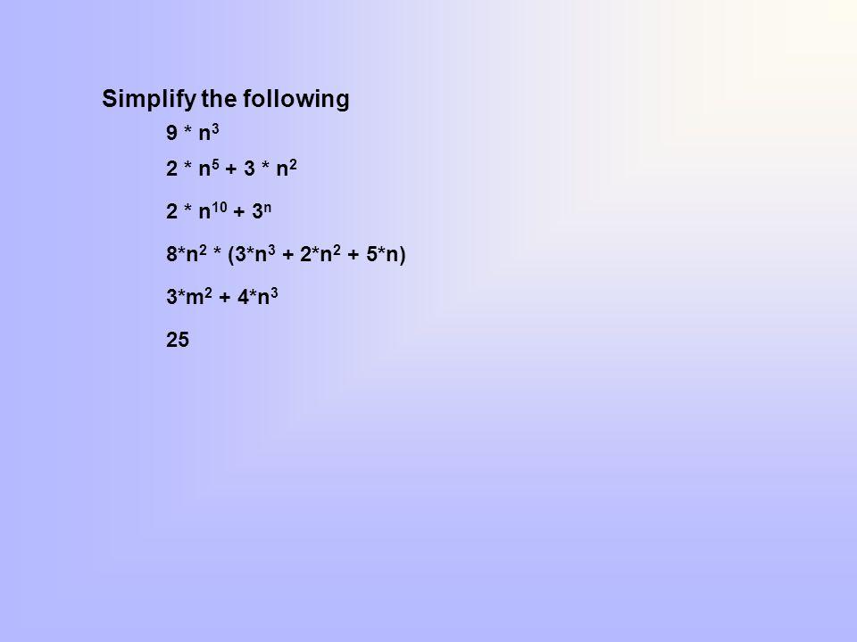 Simplify the following 9 * n 3 2 * n 5 + 3 * n 2 2 * n 10 + 3 n 8*n 2 * (3*n 3 + 2*n 2 + 5*n) 3*m 2 + 4*n 3 25