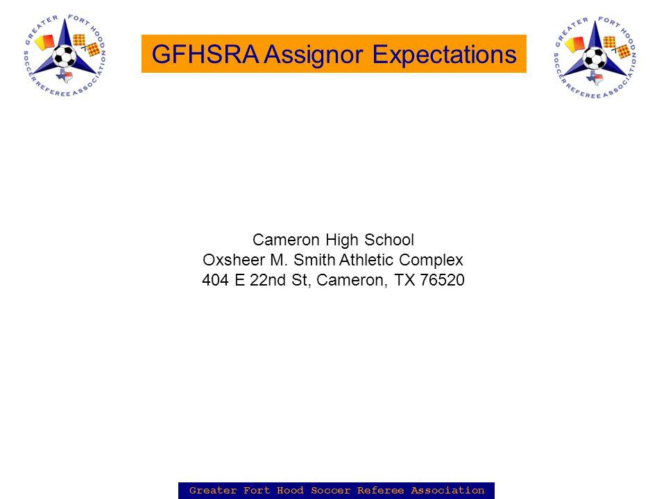 Greater Fort Hood Soccer Referee Association GFHSRA Assignor Expectations Cameron High School Oxsheer M.