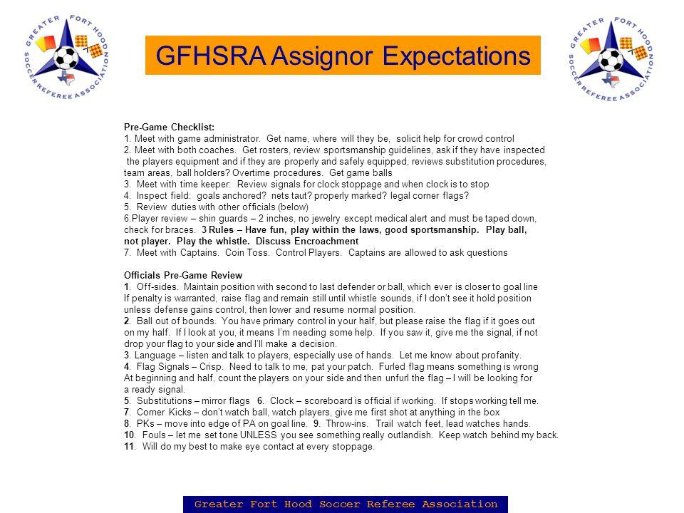 Greater Fort Hood Soccer Referee Association GFHSRA Assignor Expectations Pre-Game Checklist: 1.