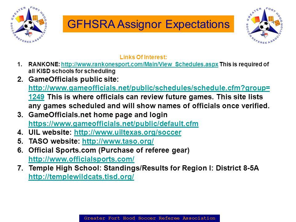 Greater Fort Hood Soccer Referee Association GFHSRA Assignor Expectations Links Of Interest: 1.RANKONE: http://www.rankonesport.com/Main/View_Schedule
