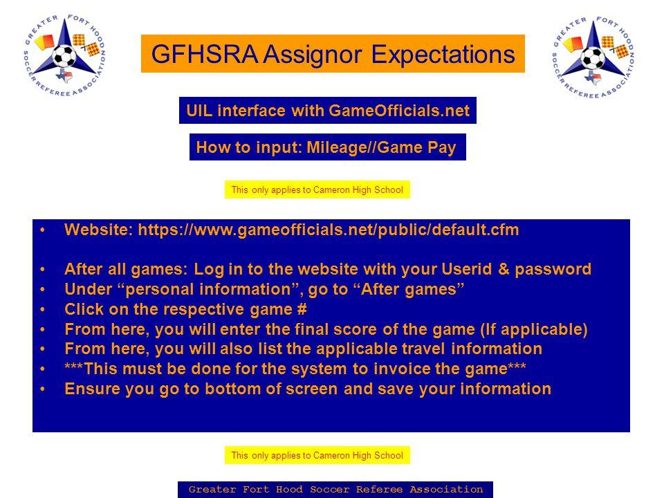 Greater Fort Hood Soccer Referee Association GFHSRA Assignor Expectations Website: https://www.gameofficials.net/public/default.cfm After all games: L
