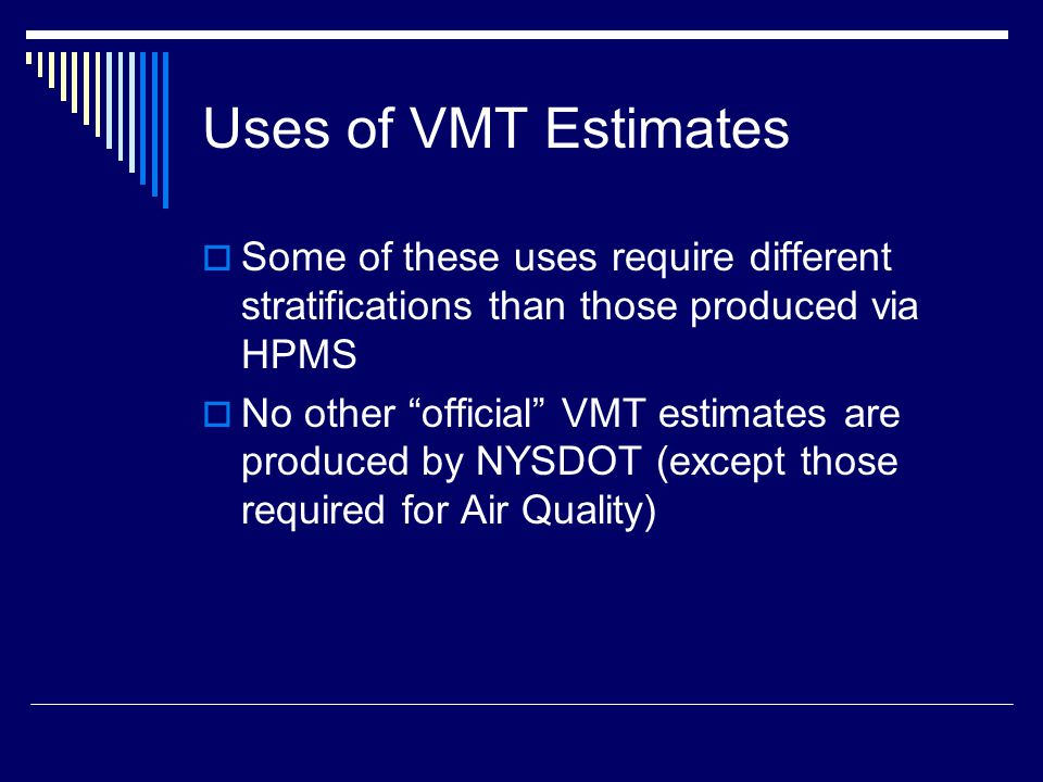 Ad Hoc Estimates of VMT  Requires: All available AADT data Length of system counted Total length of system  Source: Inventory spreadsheets on Internet Other HDSB resources  Highly dependent on stratification for expansion