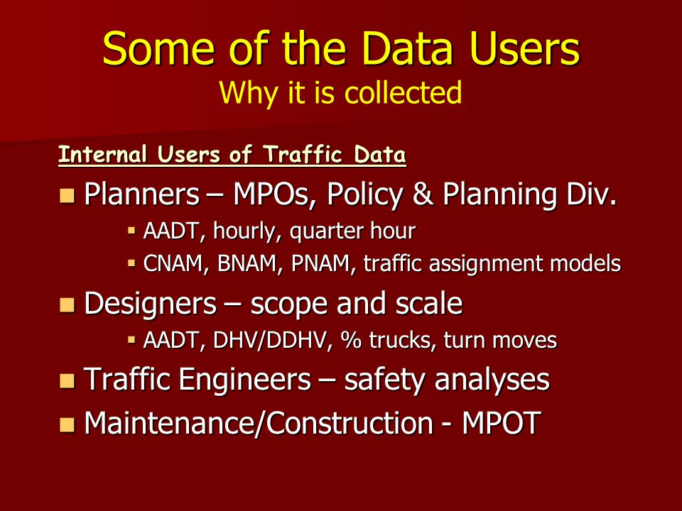 Some of the Data Users Some of the Data Users Why it is collected External Users Air quality planners/researchers Air quality planners/researchers Transportation researchers - professors & students, public & non-profit agencies Transportation researchers - professors & students, public & non-profit agencies Realtors/developers Realtors/developers Lawyers Lawyers Health researchers Health researchers New York State Police New York State Police