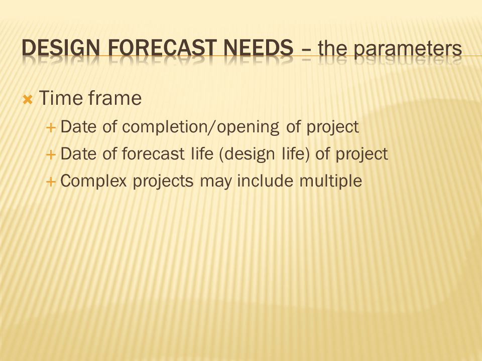  Time frame  Date of completion/opening of project  Date of forecast life (design life) of project  Complex projects may include multiple