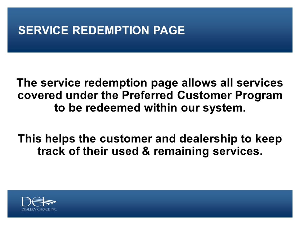The service redemption page allows all services covered under the Preferred Customer Program to be redeemed within our system.