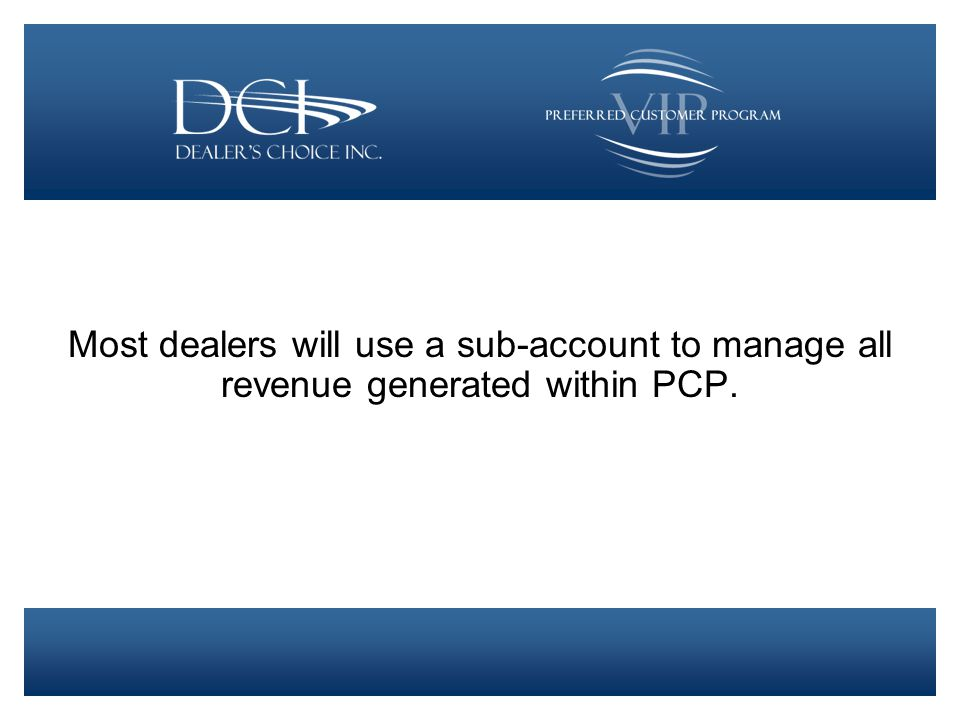 Most dealers will use a sub-account to manage all revenue generated within PCP.