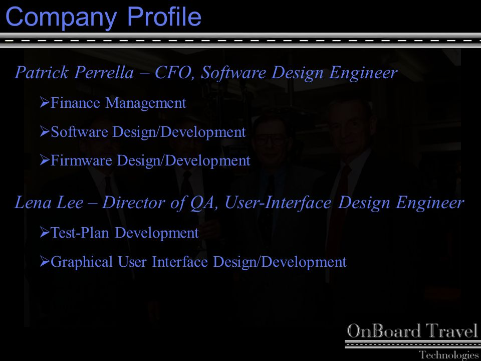 4 Company Profile Patrick Perrella – CFO, Software Design Engineer  Finance Management  Software Design/Development  Firmware Design/Development Le
