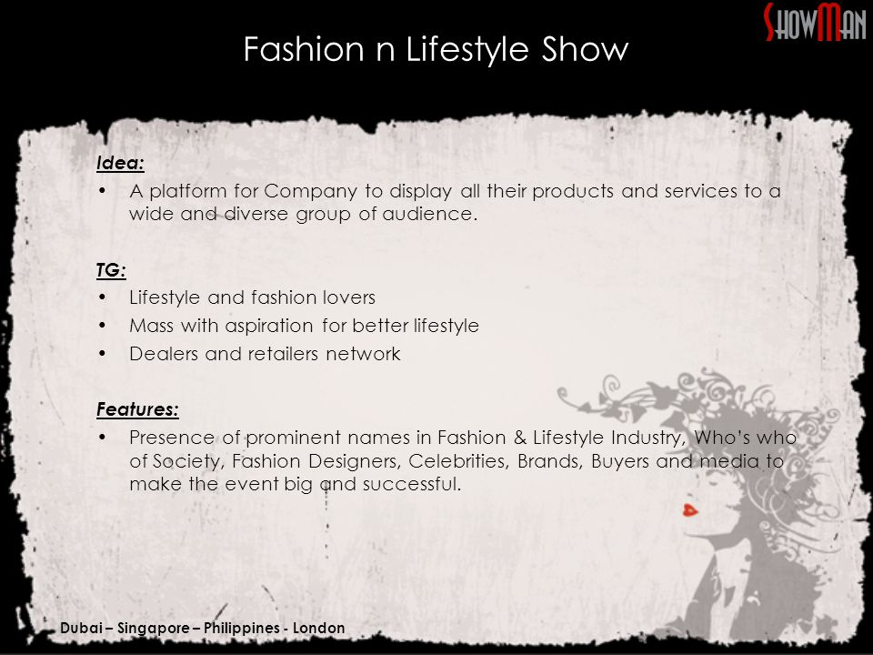 Dubai – Singapore – Philippines - London Fashion n Lifestyle Show Idea: A platform for Company to display all their products and services to a wide and diverse group of audience.