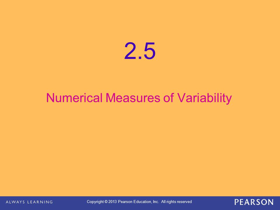 Copyright © 2013 Pearson Education, Inc. All rights reserved 2.5 Numerical Measures of Variability