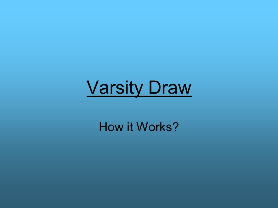 Varsity Draw How it Works