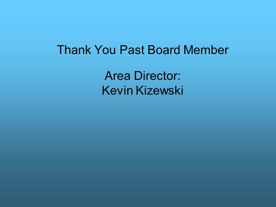 Thank You Past Board Member Area Director: Kevin Kizewski