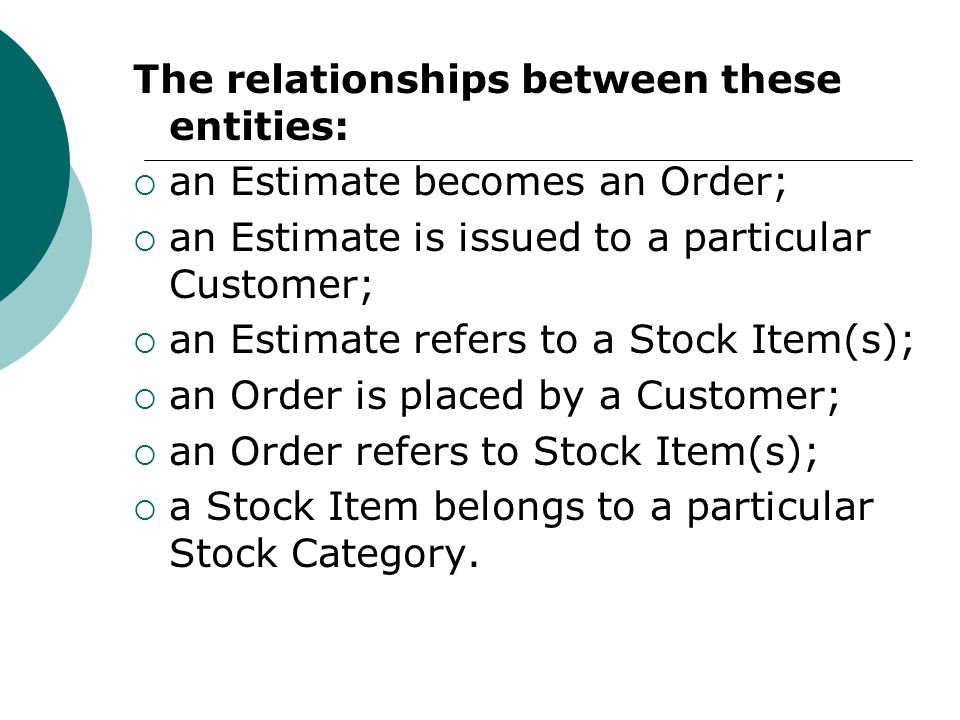 The relationships between these entities:  an Estimate becomes an Order;  an Estimate is issued to a particular Customer;  an Estimate refers to a