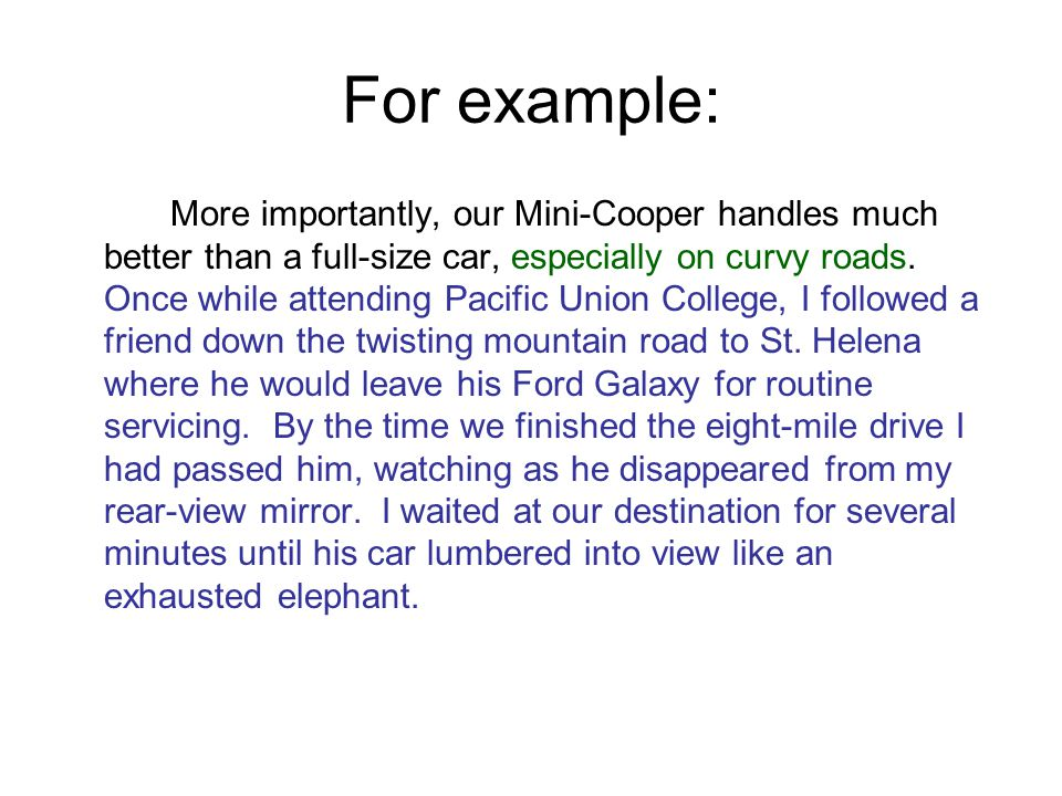 For example: More importantly, our Mini-Cooper handles much better than a full-size car, especially on curvy roads.