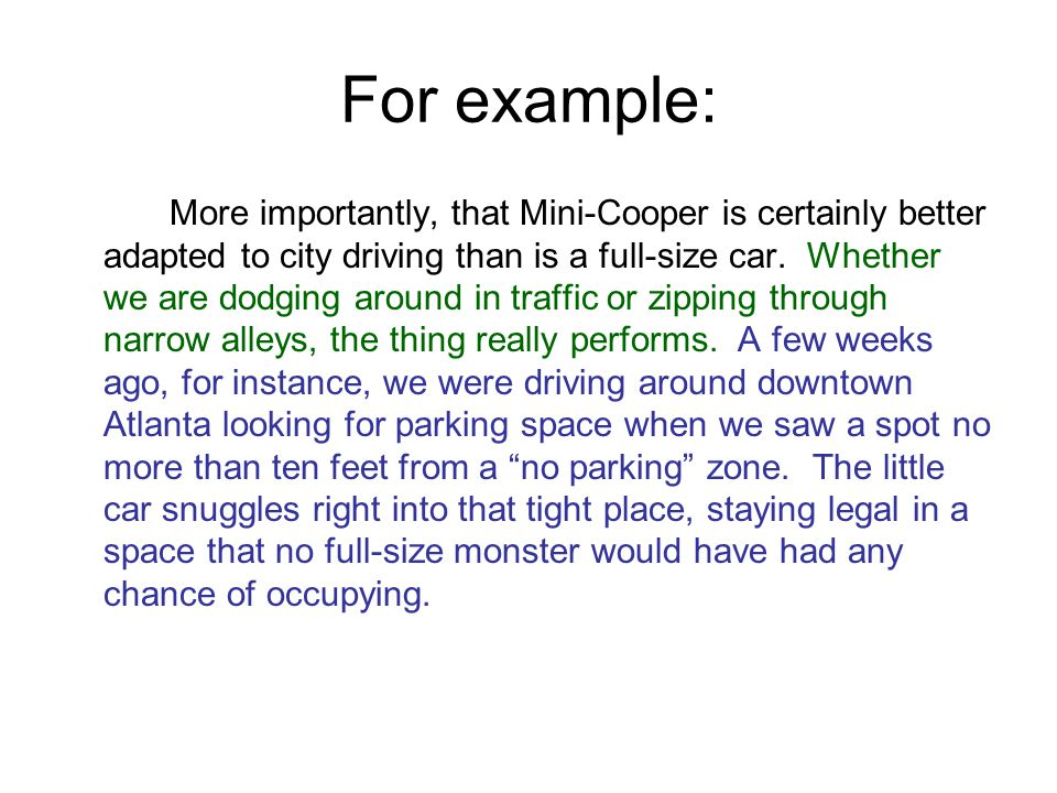 For example: More importantly, that Mini-Cooper is certainly better adapted to city driving than is a full-size car.