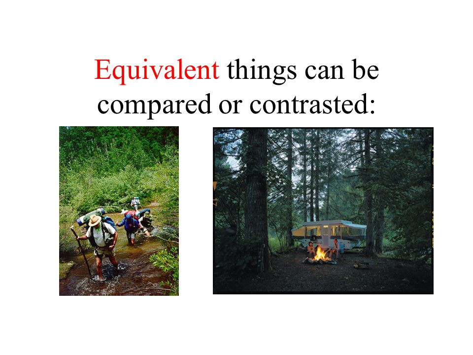Comparison Makes a point by showing how two equivalent things are unexpectedly similar.