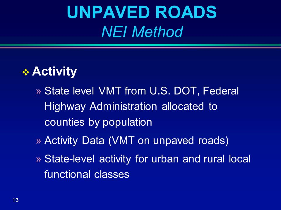 13 UNPAVED ROADS NEI Method  Activity »State level VMT from U.S.